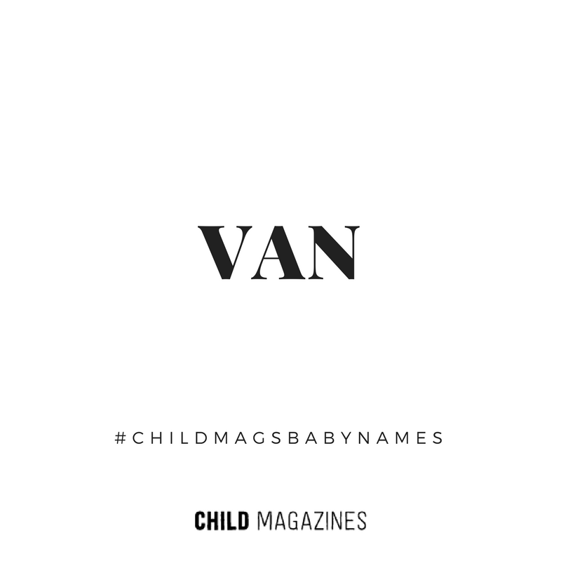 Van has seen a rise in popularity over the past few years and we are betting it will keep growing. It's a masculine, funky and strong name, great for a baby boy.