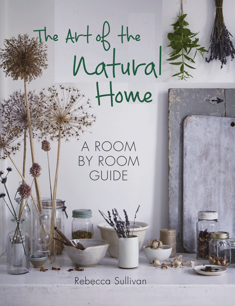 The Art of the Natural Home by Rebecca Sullivan