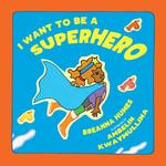 I-Want-to-be-a-Superhero-_2020_-lr_150x